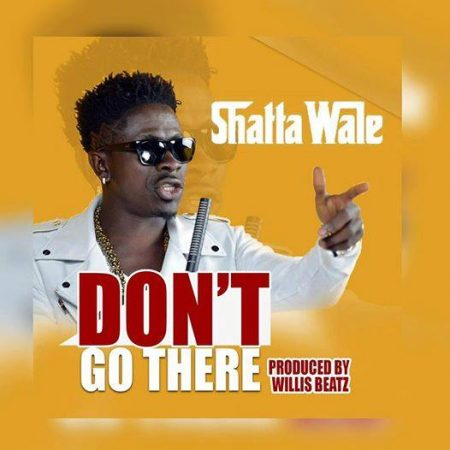 Shatta Wale – Don't Go There (Prod by Willis Beatz)