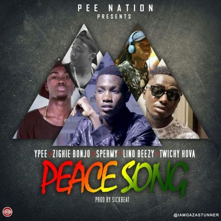 YPee – Peace Song ft Zighie Bonjo , Spermy , Lino Beezy , Twitchy Hover
