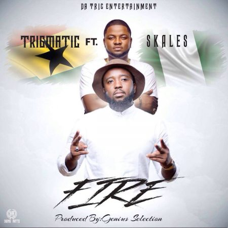 Trigmatic – Fire ft Skales (Prod By Genius Selection)