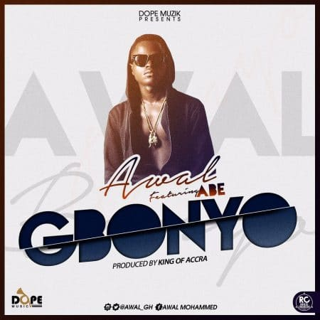 Awal – Gbonyo ft. ABE (Prod. by King of Accra)