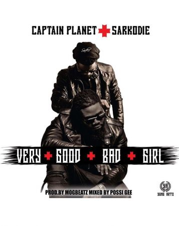 Captain Planet (4×4) – Very Good Bad Girl ft Sarkodie (Prod By MOG Mixed By PossiGee)