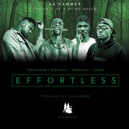 Da Hammer – Effortless ft Teephlow, Medikal, Akan & Worlasi