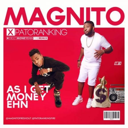 Magnito – As I Get Money Ehn ft Patoranking
