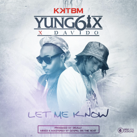 Yung6ix – Let Me Know ft. Davido (Prod By Disally)