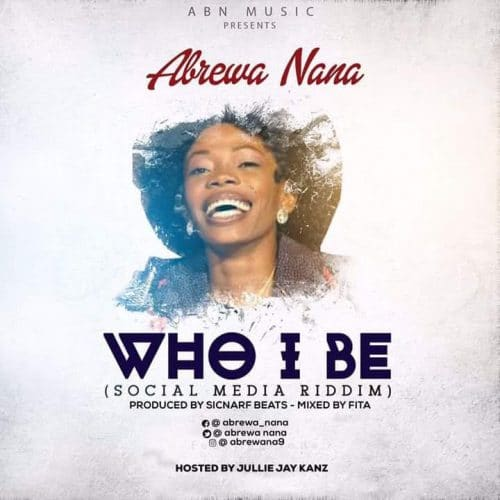 abrewa-nana-who-i-be-social-media-riddim