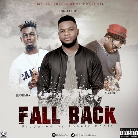 Chris Phoebus – Fall Back ft Quotemax x Agbeshie