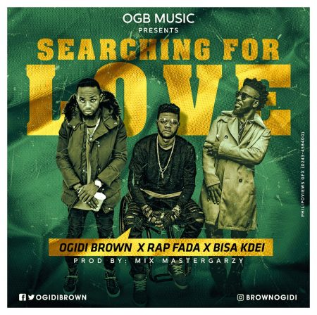 OGidi Brown – Searching For Love ft Bisa Kdei x Rap Fada (Prod By Masta Garzy)