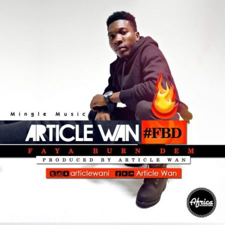 Article Wan – Faya Burn Dem (Prod. by Article Wan)