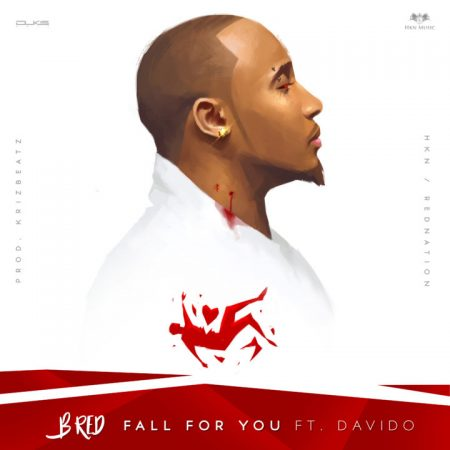 B-Red – Fall For You ft Davido (Prod By KrisBeatz)