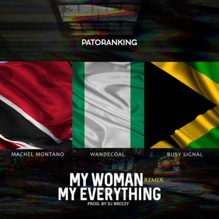 Patoranking – My Woman My Everything (Remix) ft. Machel Montano x Wande Coal x Busy Signal