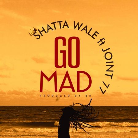 Shatta Wale – Go Mad ft. Joint 77 (Prod. by B2)