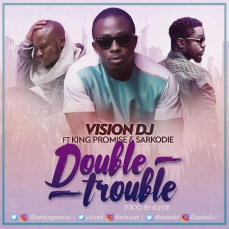 Vison DJ – Double Trouble ft Sarkodie x King Promise (Prod By Kuvie)