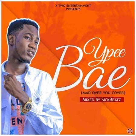 Ypee – Bae (Mad Over You) (Mixed By SickBeatz)