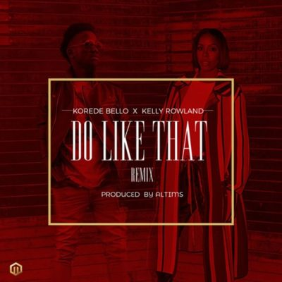 Korede Bello – Do like That (Remix) ft. Kelly Rowland