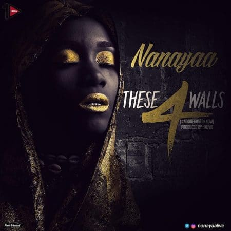 Nana Yaa – These 4 Walls #NoOneHasToKnow (Prod. by Kuvie)