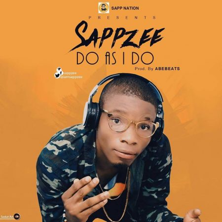 Sapp Zee – Do As I Do (Prod. by ABE Beatz)