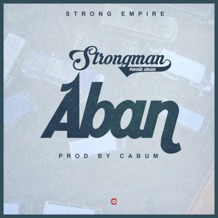 Strongman – Aban (Prod By Cabum)
