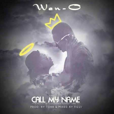Wan-O – Call My Name ft Adomaa x Mikefeli x Reynolds The Gentleman