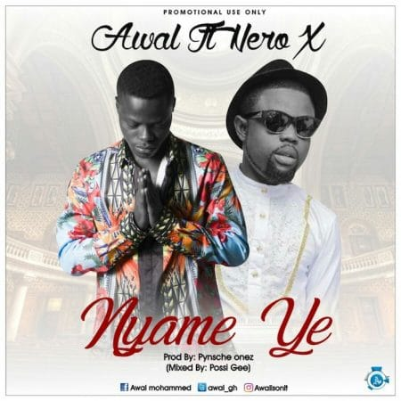 Awal – Nyame Ye ft. Nero X (Prod. by Pynsche Onez)
