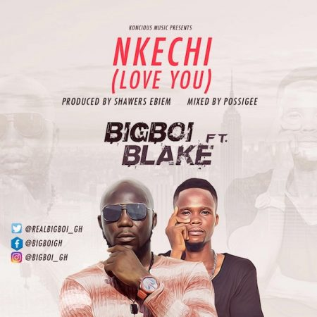 Bigboi – Nkechi ft. Blake (Prod. by Shawers Ebiem)