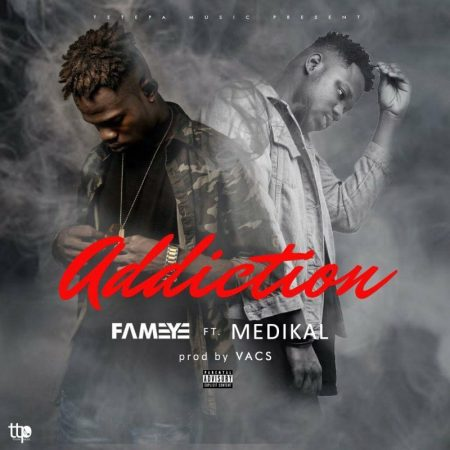 Fameye – Addiction ft Medikal (Prod By Vacs)