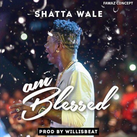 Shatta Wale – Am Blessed (Prod. by Willis Beatz)