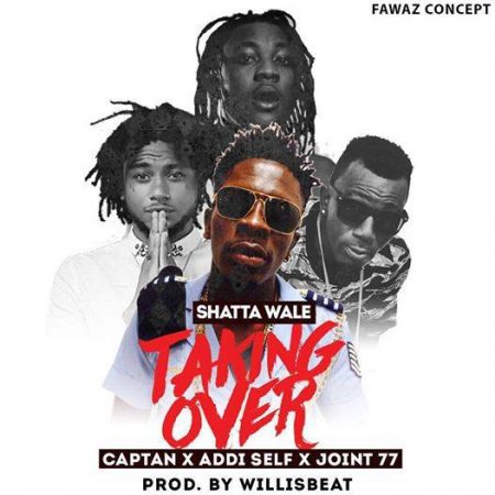 Shatta Wale – Taking Over ft. Joint 77 x Addi Self x Captan (Prod. by Willis Beatz)