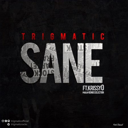 Trigmatic – Sane ft Krissy O (Prod By Genius Selection)