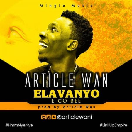 Article Wan – Elavanyo (E Go Be)(Prod. by Article Wan)