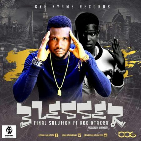 Final Solution – Blesser ft. Koo Ntakra (Prod. by Drray Beat)