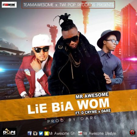 Mr Awesome – Lie Bia Wom ft D.Cryme x Dare (Prod By Dare Mame Beat)