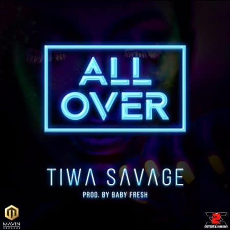 Tiwa Savage – All Over (Prod By Baby Fresh)