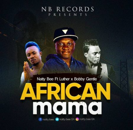 Natty Bee – African Mama ft Luther x Bobby Gentle