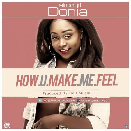 AfroGurl Donia – How You Make Me Feel (Prod By DoB Music)