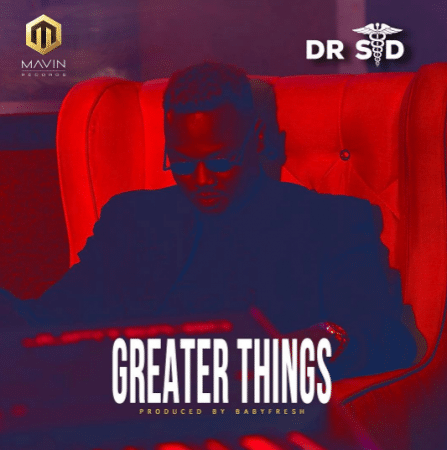 Dr SID – Greater Things (Prod By Babyfresh)