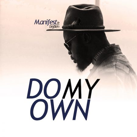 M.anifest – Do My Own ft. bigBen (Prod. by bigBen)