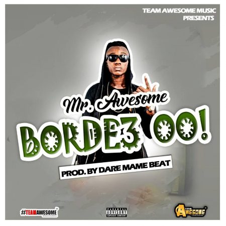 Mr Awesome – Bordi3 (Prod By Dare Mame Beat)