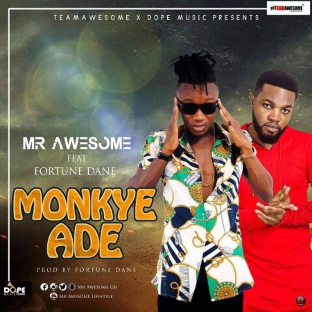 Mr Awesome – Monkye Ade ft Fortune Dane (Prod By Fortune Dane)