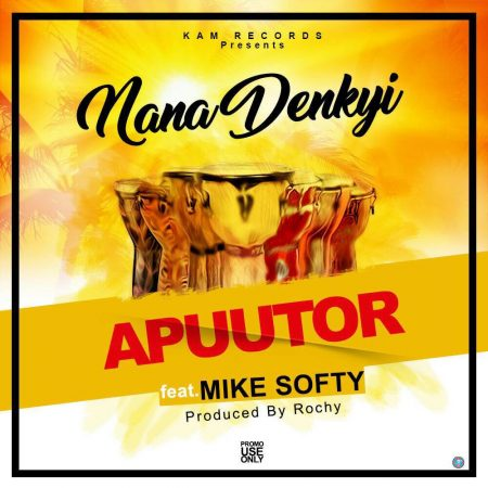 Nana DenKyi – Apuutor ft Mike Softy (Prod By Rochy)