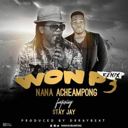 Nana Acheampong – Won P3 (Remix) ft. Stay Jay (Prod. by Drray Beat)
