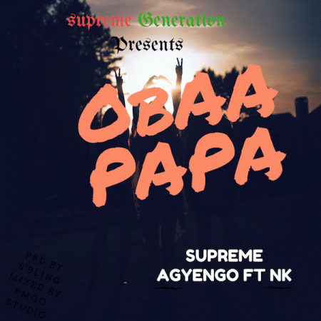 Supreme Agyengo – Obaa Papa ft NK (Prod. by S'Bling)