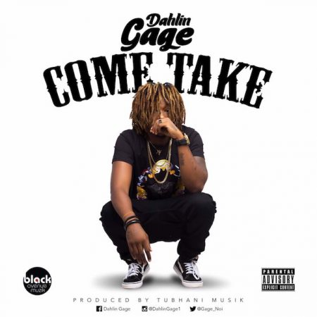Dahlin Gage – Come Take (Prod. by Tubhani Musik)