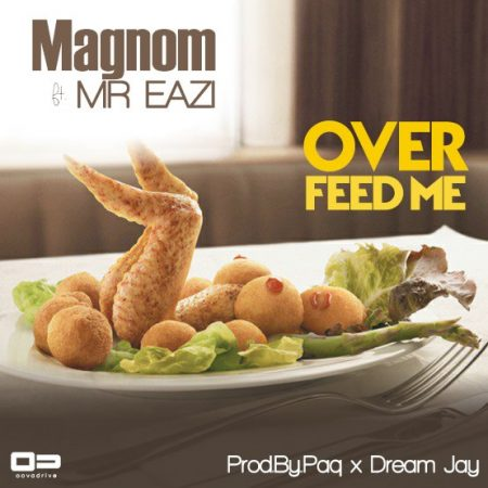 Magnom – Over Feed Me ft. Mr Eazi (Prod. by Paq x Dream Jay)