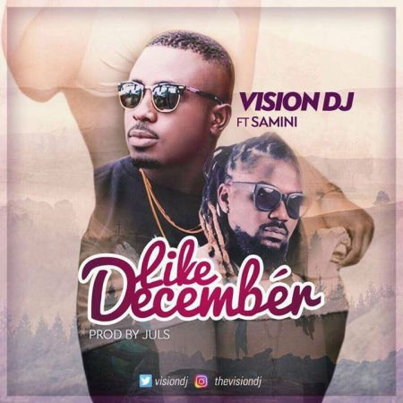 Vision DJ – Like December ft Samini (Prod By Juls)