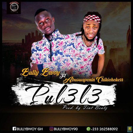 Bully Bwoy – Pul3l3 ft. Abusuapenin Chikichekerr