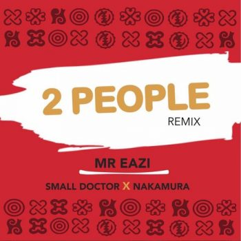 Mr. Eazi – 2 People (Remix) ft. Small Doctor & Nakamura