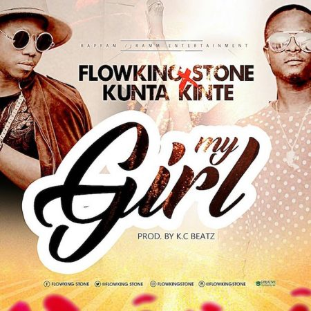 Flowking Stone – My Girl ft. Kunta Kinte (Prod. by KC Beatz)