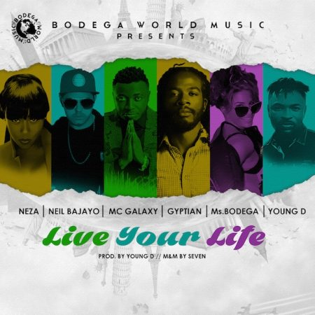 Gyptian x MC Galaxy x Ms. Bodega x Neza x Neil Bajayo x Young D – Live Your Life