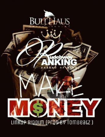 Rudebwoy Ranking – Make Money (Linkup Riddim)(Prod. by Tombeatz)