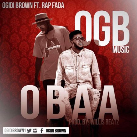 Ogidi Brown – Obaa ft Rap Fada (Prod By Willis Beatz)